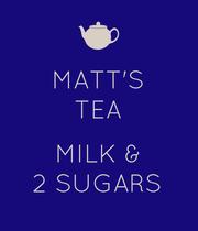 MATT'S TEA  MILK & 2 SUGARS - Personalised Poster large