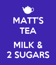 MATT'S TEA  MILK & 2 SUGARS - Personalised Large Wall Decal
