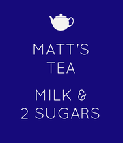 MATT'S TEA  MILK & 2 SUGARS - Personalised Poster large