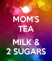 MOM'S TEA  MILK & 2 SUGARS - Personalised Poster large