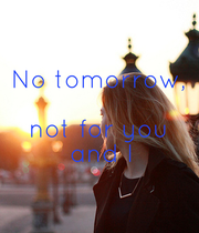 No  tomorrow,  not for you  and I - Personalised Poster large