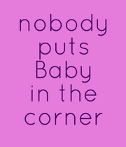 nobody puts Baby in the corner - Personalised Poster large