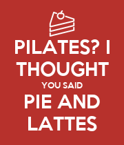 PILATES? I THOUGHT YOU SAID PIE AND LATTES - Personalised Poster large