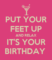 PUT YOUR FEET UP AND RELAX IT'S YOUR BIRTHDAY  - Personalised Poster large