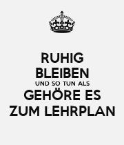 RUHIG BLEIBEN UND SO TUN ALS GEHÖRE ES ZUM LEHRPLAN - Personalised Poster large