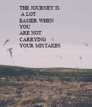 THE JOURNEY IS  A LOT EASIER WHEN YOU ARE NOT CARRYING YOUR MISTAKES - Personalised Poster large