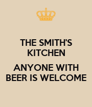 THE SMITH'S KITCHEN  ANYONE WITH BEER IS WELCOME - Personalised Poster large