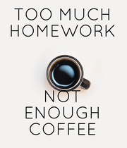 TOO MUCH HOMEWORK    NOT ENOUGH COFFEE - Personalised Poster large