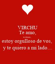 VIRCHU  Te amo,  te deseo,  estoy orgulloso de vos,  y te quiero a mi lado.... - Personalised Poster large