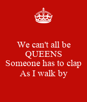 We can't all be QUEENS  Someone has to clap As I walk by - Personalised Poster large