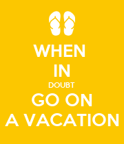 WHEN  IN DOUBT  GO ON A VACATION - Personalised Poster large