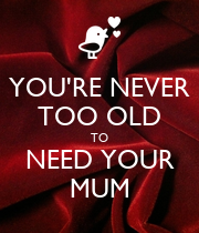YOU'RE NEVER TOO OLD TO NEED YOUR MUM - Personalised Poster large