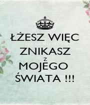 ŁŻESZ WIĘC ZNIKASZ Z MOJEGO  ŚWIATA !!! - Personalised Poster A1 size