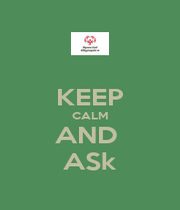 KEEP CALM AND  ASk - Personalised Poster A4 size
