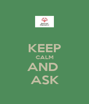 KEEP CALM AND  ASK - Personalised Poster A1 size