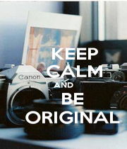 KEEP     CALM AND    BE    ORIGINAL - Personalised Poster A4 size