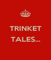 TRINKET  TALES...  - Personalised Poster A4 size