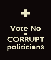 Vote No to CORRUPT politicians - Personalised Poster A4 size
