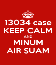 13034 case KEEP CALM AND MINUM AIR SUAM - Personalised Poster A1 size