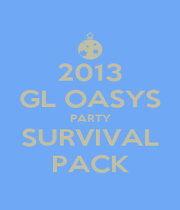 2013 GL OASYS PARTY SURVIVAL PACK - Personalised Poster A1 size