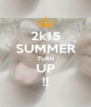 2k15 SUMMER TURN UP !! - Personalised Poster A1 size