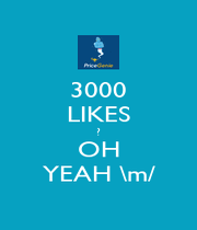 3000 LIKES ? OH YEAH \m/ - Personalised Poster A4 size