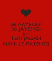 36 AAYENGI 36 JAYENGI BUT TERI JAGAH NAHI LE PAYENGI - Personalised Poster A1 size