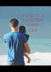 A DAD IS A DAUGHTER'S FIRST LOVE - Personalised Poster A4 size