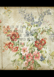 A lot of pain and a little of bless It's all the same In this stupid mess      (e.m.) - Personalised Poster A4 size