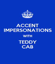 ACCENT IMPERSONATIONS WITH TEDDY CAB - Personalised Poster A1 size
