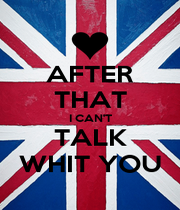AFTER THAT I CAN'T TALK WHIT YOU - Personalised Poster A1 size