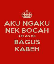 AKU NGAKU NEK BOCAH KELAS 8B BAGUS KABEH - Personalised Poster A4 size