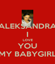 ALEKSANDRA I LOVE YOU MY BABYGIRL - Personalised Poster A4 size