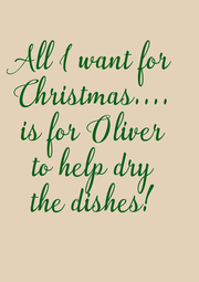 All I want for  Christmas....  is for Oliver  to help dry  the dishes!  - Personalised Poster A4 size