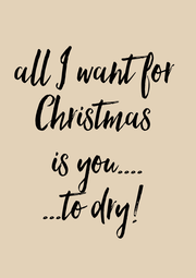 all I want for  Christmas  is you.... ...to dry!  - Personalised Poster A4 size