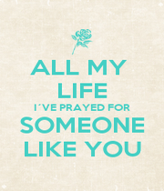 ALL MY  LIFE I´VE PRAYED FOR SOMEONE LIKE YOU - Personalised Poster A1 size