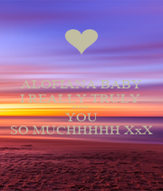 ALOFIANA BABY I REALLY TRULY  LOVE  YOU SO MUCHHHHH XxX - Personalised Poster A1 size