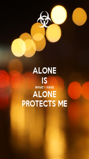 ALONE IS WHAT I HAVE ALONE PROTECTS ME - Personalised Poster A1 size