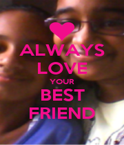 ALWAYS LOVE YOUR BEST FRIEND - Personalised Poster A1 size