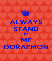 ALWAYS STAND BY ME DORAEMON - Personalised Poster A1 size