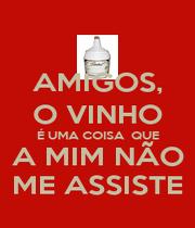 AMIGOS, O VINHO É UMA COISA  QUE A MIM NÃO ME ASSISTE - Personalised Poster A1 size
