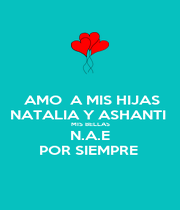 AMO  A MIS HIJAS NATALIA Y ASHANTI  MIS BELLAS N.A.E POR SIEMPRE  - Personalised Poster A4 size