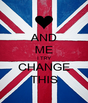 AND ME I TRY CHANGE THIS - Personalised Poster A4 size