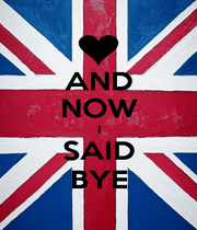 AND NOW I SAID BYE - Personalised Poster A4 size