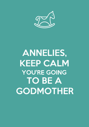 ANNELIES, KEEP CALM YOU'RE GOING  TO BE A GODMOTHER - Personalised Poster A1 size