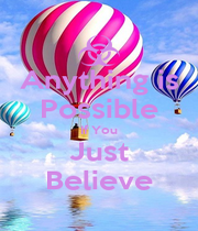 Anything is Possible If You Just Believe - Personalised Poster A1 size