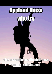 Applaud those who try give a standing ovation for those who try  and succeed - Personalised Poster A4 size