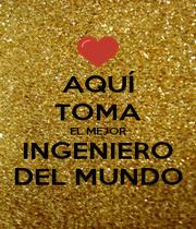 AQUÍ TOMA EL MEJOR INGENIERO DEL MUNDO - Personalised Poster A1 size