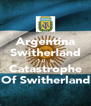 Argentina Switherland 1-0   Is Catastrophe Of Switherland - Personalised Poster A4 size
