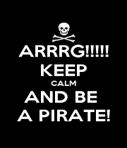ARRRG!!!!! KEEP CALM AND BE  A PIRATE! - Personalised Poster A4 size